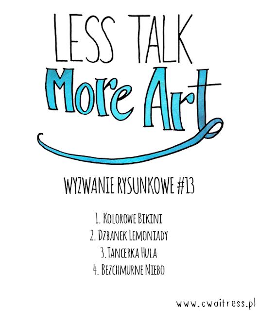 Wyzwanie rysunkowe Less Talk More Art