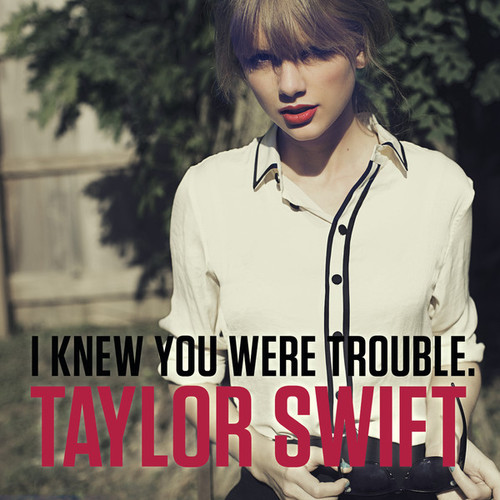 Taylor+Swift+I+Knew+You+Were+Trouble.jpeg