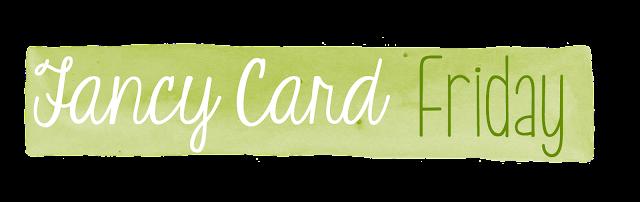 Fancy Card Friday