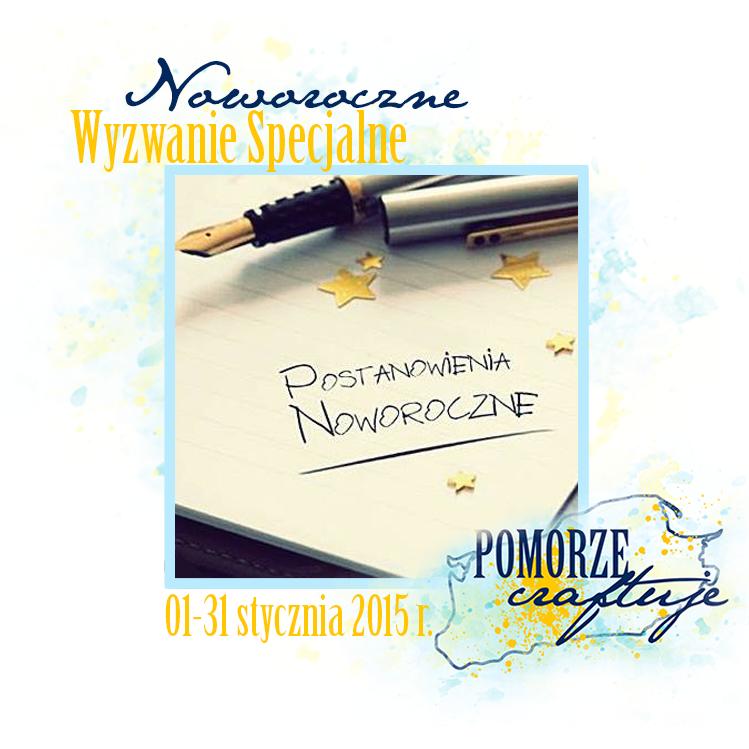 http://pomorze-craftuje.blogspot.com/2015/01/wyzwanie-specjalne-noworoczne.html
