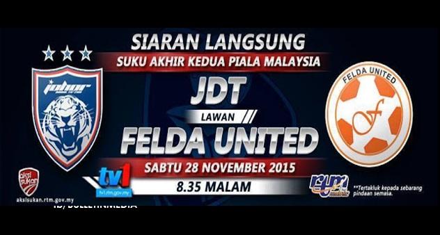 Live Streaming JDT vs Felda United 28 November 2015 Piala Malaysia