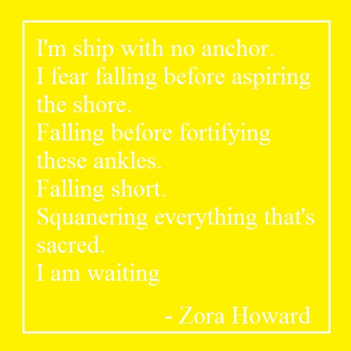 zora howard quote, how to get back on track in life, zora howard poem, fear in my 20s