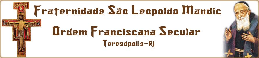 Fraternidade São Leopoldo Mandic | OFS - Ordem Franciscana Secular  -  Teresópolis