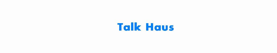 Talk Haus