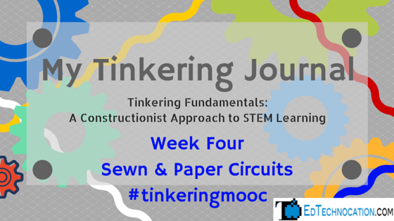 My Tinkering Journal: Week Four | by @EdTechnocation | #tinkeringmooc #MakerEd