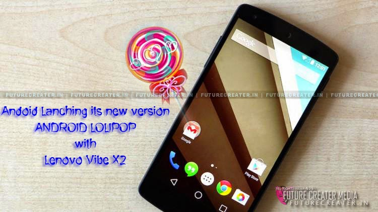 Google Ready To Launch Andriod Lollipop (L Series) With Lenovo Vibe X2