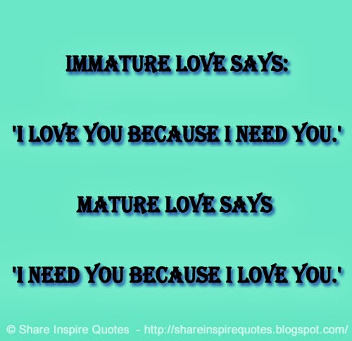 I Love You Because Quotes Funny : ... love you because I need you. Mature love says I need you because I