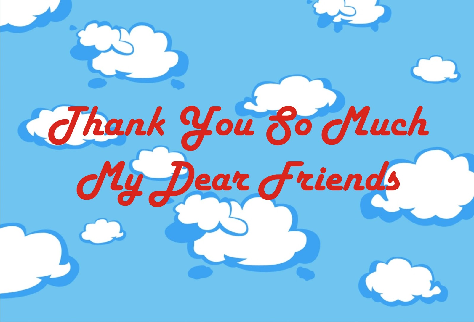 Thank You All Of You My Friends