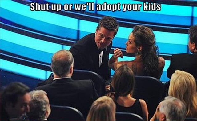 Shut Up Or We'll Adopt Your Kids - Brad Pitt Angelina Jolie