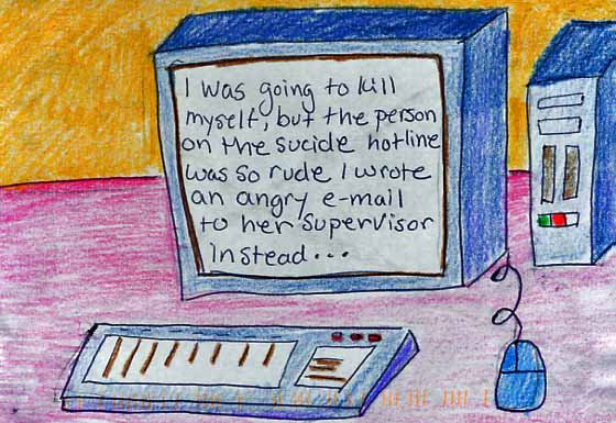 PostSecret: I was going to kill myself, but the person on the suicide hotline was so rude I wrote an angry e-mail to her supervisor instead...