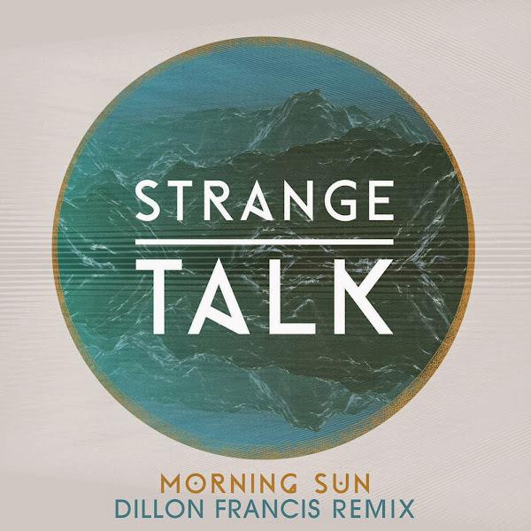 Strange Talk - Morning Sun (Dillon Francis Remix) - Single Cover