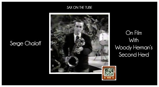 sax on the tube  serge chaloff on film with woody herman u0026 39 s second herd  stan getz  al cohn and