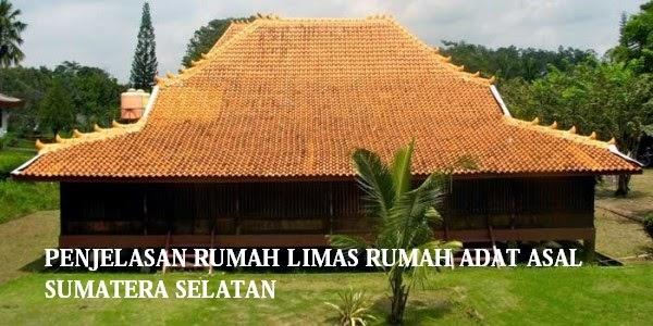 Rumah Adat Limas Asal Daerah Sumatera Selatan