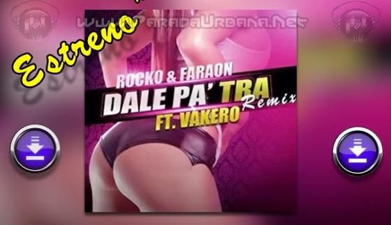 DESCARGAR - Rocko & Faraon ft Vakero – Dale Pa´Tra (Remix)
