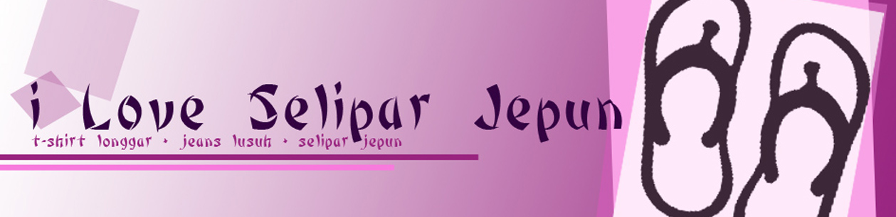 I Love Selipar Jepun...