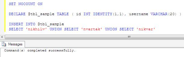 SET NOCOUNT ON DECLARE @tbl_s&le TABLE ( id INT IDENTITY(11) username VARCHAR(20) ) INSERT INTO @tbl_s&le SELECT u0027nikhilvu0027 UNION SELECT u0027nvartaku0027 ...  sc 1 st  niksofteng & What is SET NOCOUNT in SQL - niksofteng