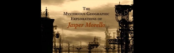 the world of jasper morello-the mysterious geographic explorations of jasper morello