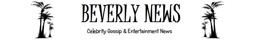 Beverly News - Celebrity Gossip | Hollywood Gossip | Entertainment News | Rumors