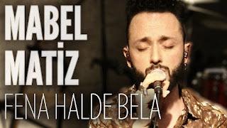 Mabel Matiz - Fena Halde Bela dinle şarkı sözleri