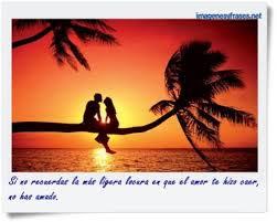 Frases De Amor: Si No Recuerdas La Mas Ligera Locura En Que El Amor