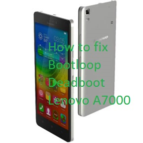 [TUT] How to fix Bootloop/Deadboot of Lenovo A7000