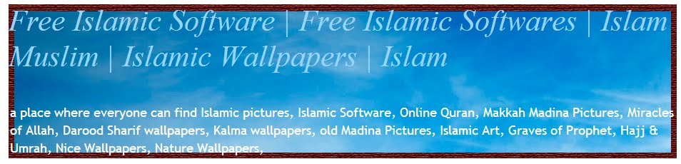 Free Islamic Software | Free Islamic Softwares | Islam Muslim | Islamic Wallpapers | Islam