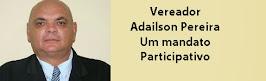 Vereador Adailson Pereira- Um parlamentar a serviço do povo