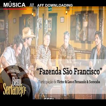Baixar – Michel Teló – Fazenda São Francisco Part. Victor e Leo e Fernando e Sorocaba