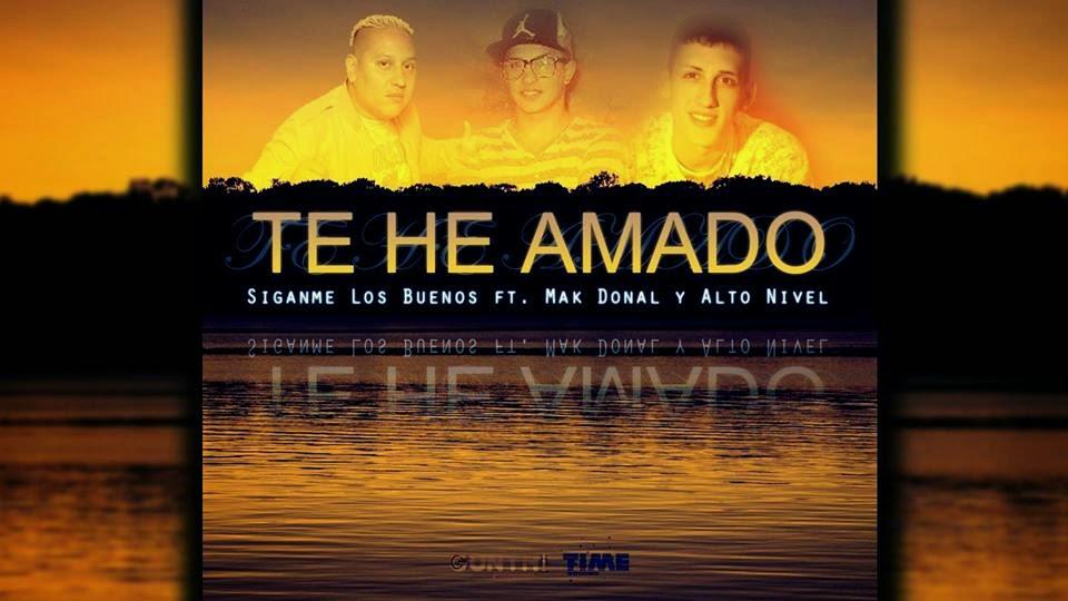 Siganme Los Buenos Ft Mak Donal y Alto Nivel - Te He Amado - (Septiembre 2014)