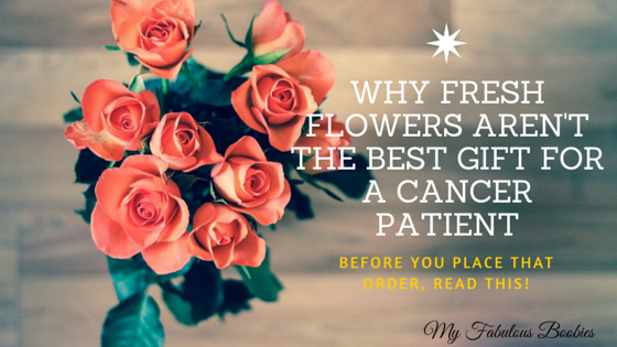Fresh flowers for cancer patients | My Fabulous Boobies