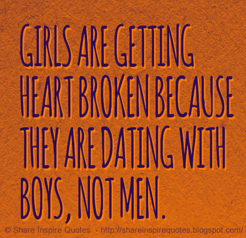 Girls are getting heart broken because they are dating with boys  not men