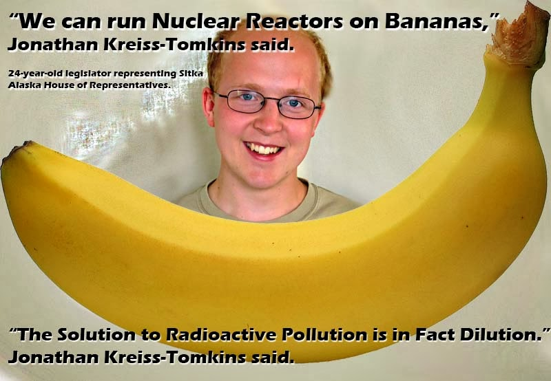 "There may well be reason for Jonathan to think that ""Alaska can run Nuclear Ractors on Bananas""."