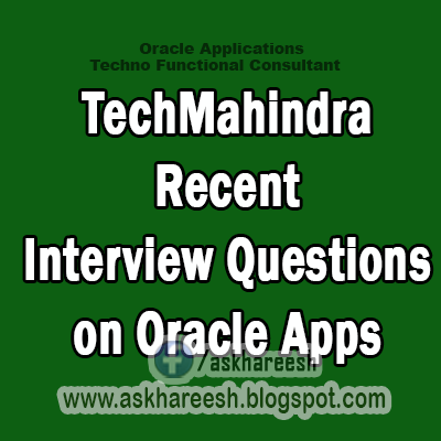 TechMahindra Recent Interview Questions on Oracle Apps, AskHareesh.blogspot.com