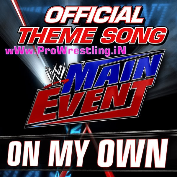 """Music » Download WWE Main Event Official Theme Music """"On My Own"""" By """"CFO$"""" Free Mp3"""