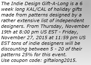 The Indie Design Gift-A-Long is a 6 week long KAL/CAL of holiday gifts made from patterns designed by a rather extensive list of independent designers. From Thursday, November 19th at 8:00 pm US EST - Friday, November 27, 2015 at 11:59 pm US EST tons of indie designers will be discounting between 5 - 20 of their patterns 25% for this event. Use coupon code: giftalong2015.