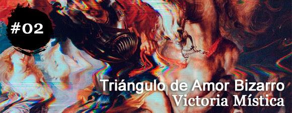 Triángulo de Amor Bizarro - Victoria mística