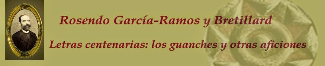 Rosendo García-Ramos y Bretillard. Letras centenarias: los guanches y otras aficiones