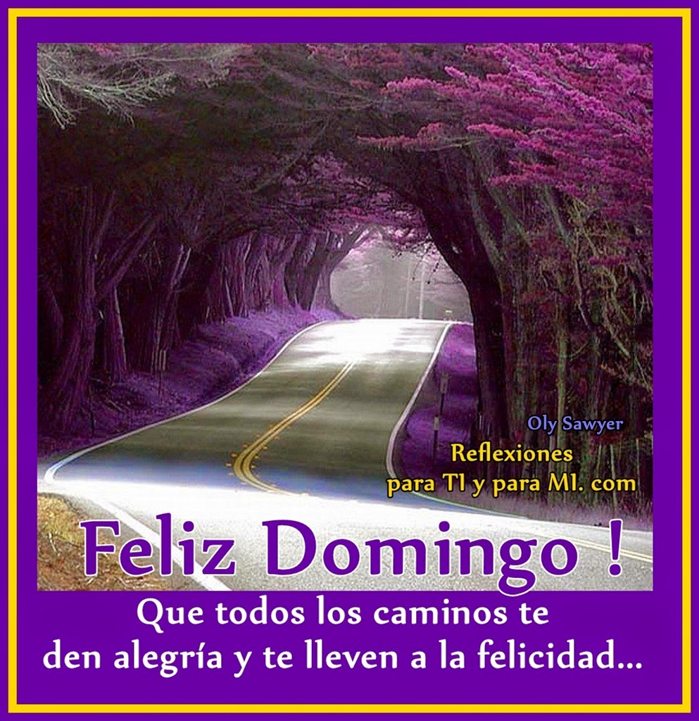 Que todos los caminos te den alegría y te lleven a la felicidad...