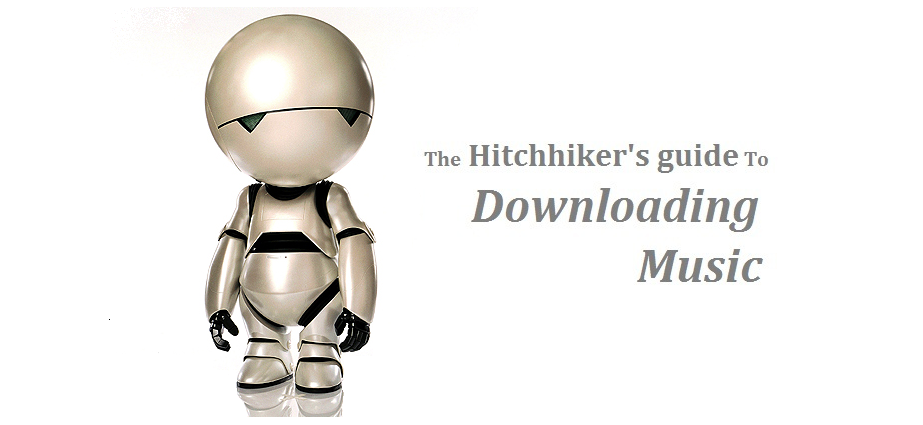 The Hitchhiker's Guide To Downloading Music