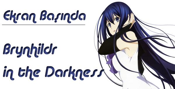 Ekran Başında: Brynhildr in the Darkness