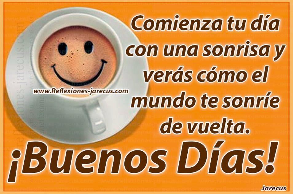 Comienza tu día con una sonrisa y veras como el mundo te sonríe de vuelta.