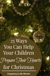 http://equippinggodlywomen.com/parenting/25-ways-you-can-help-your-children-prepare-for-christmas/