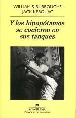 """""""Y los hipopótamos se cocieron en sus tanques"""" William S. Burroughd & Jack Kerouac"""