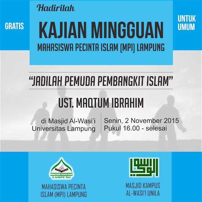 Hadirilah Kajian Islam MPI : Jadilah Pemuda Pembangkit Islam, Senin Sore di MAsjid Al-Wasi'i Unila