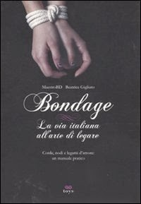 Bondage - La Via Italiana all'Arte di Legare