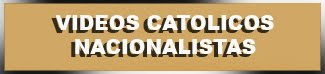 VIDEOS CATOLICOS NACIONALISTAS
