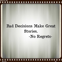 bad decisions make great stories, no regrets