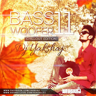 Indiandjremix-Download-Latest-Bollywood-Remix-Mp3-Songs-Bass-Woofer-Vol-11-Chillout-Edition-Dj-Yakshaj