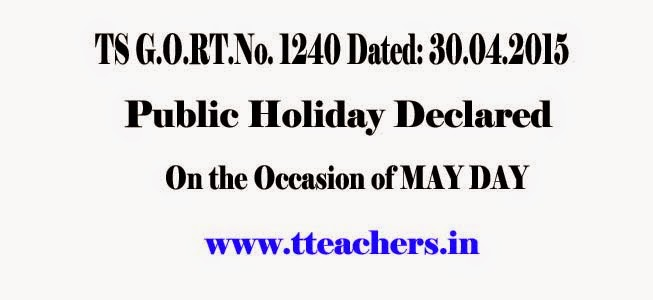 GO.1240 Declared Holiday on MAY DAY Occasion on May 1st in Telangana State,go.1240 declared holiday on may day occasion on may 1st in telangana state, may day is general holiday, may 1st holiday, telangana may day occasion, download may day holiday go.1240, telangana government declared the holiday on the occasion of may day (i.e.) on 01.05.2015 (friday) under the explanation to section 25 of the negotiable instruments act, 1881, General Holidays