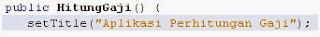 Program/ Aplikasi Perhitungan Gaji dari Java